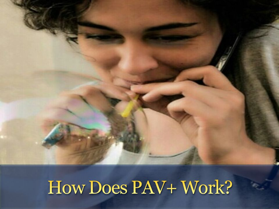 How Does PAV+ Work