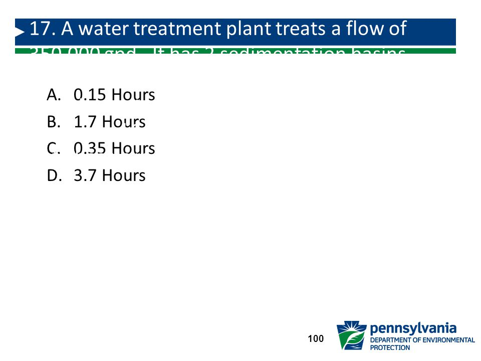 17. A water treatment plant treats a flow of 350,000 gpd