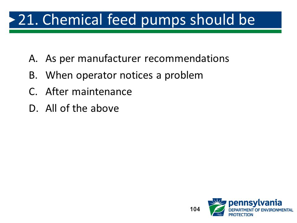 21. Chemical feed pumps should be calibrated: