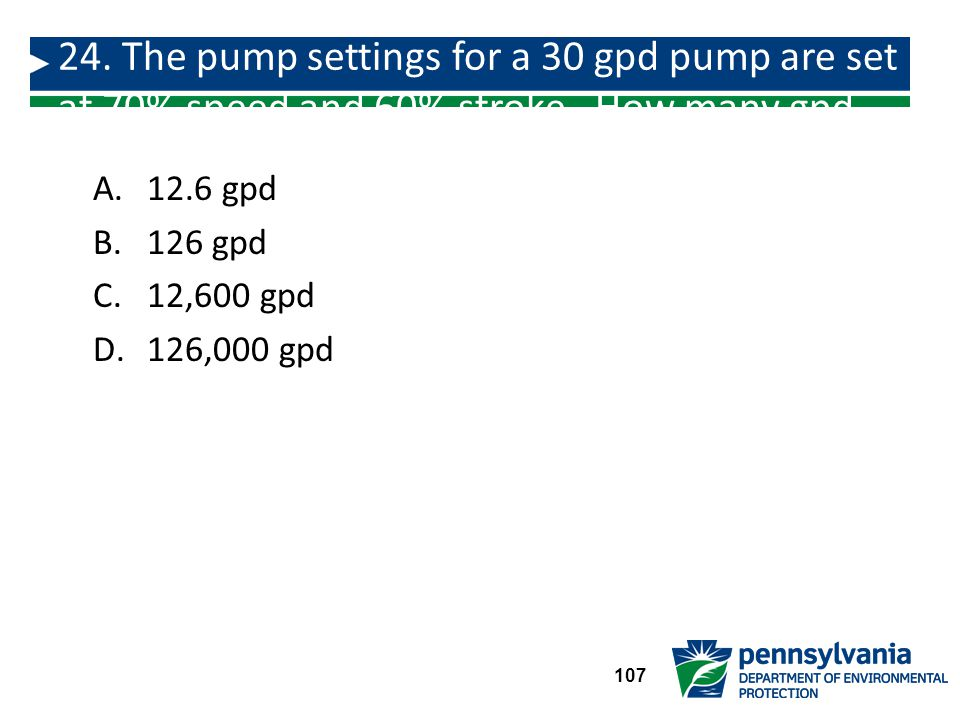 24. The pump settings for a 30 gpd pump are set at 70% speed and 60% stroke. How many gpd would the pump theoretically feed