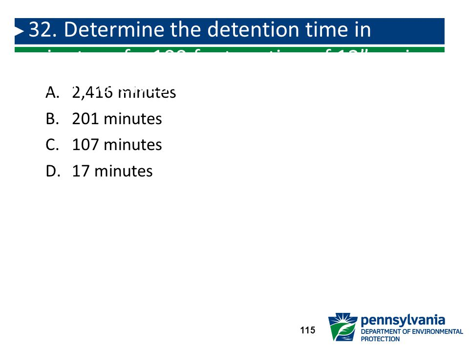 32. Determine the detention time in minutes of a 100 foot section of 12 main which receives a flow of 35 gpm.