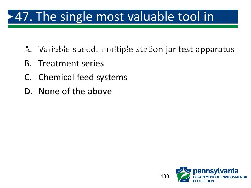 47. The single most valuable tool in operating and controlling a chemical treatment process is the: