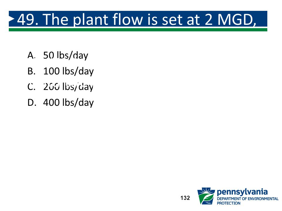 49. The plant flow is set at 2 MGD, an alum dose of 12