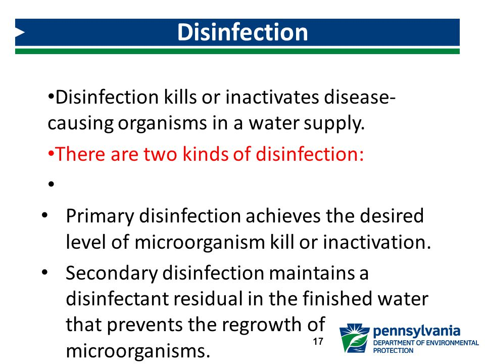 Disinfection Disinfection kills or inactivates disease-causing organisms in a water supply. There are two kinds of disinfection: