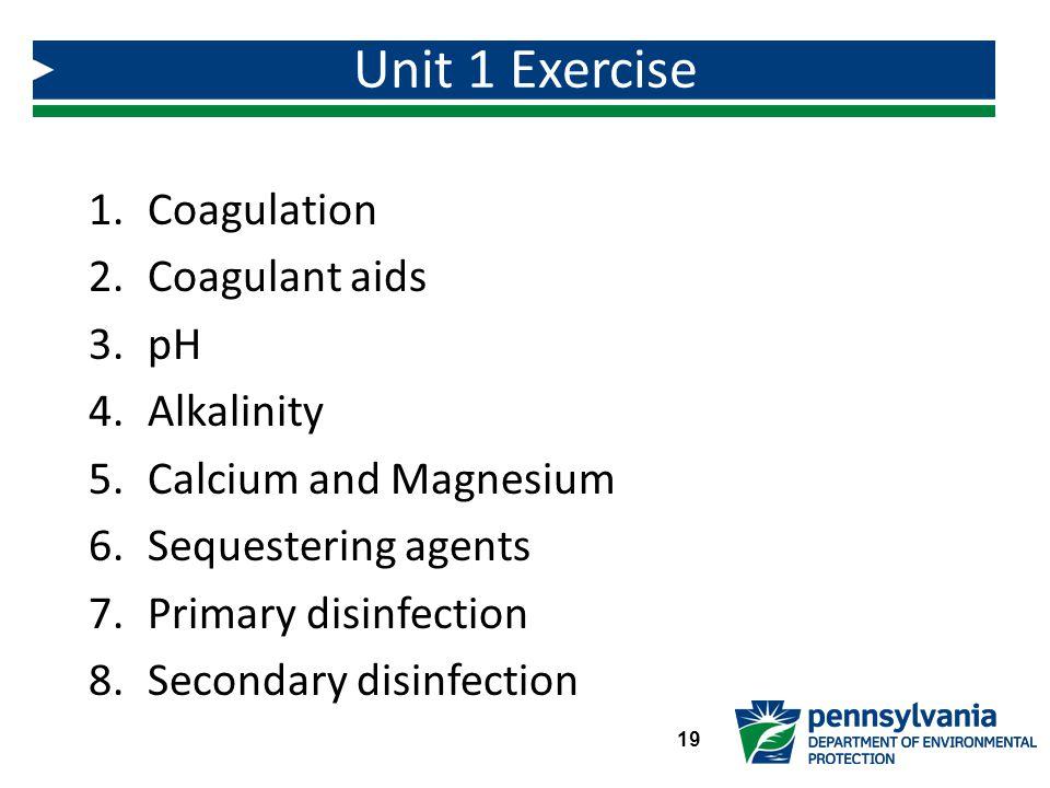 Unit 1 Exercise Coagulation Coagulant aids pH Alkalinity