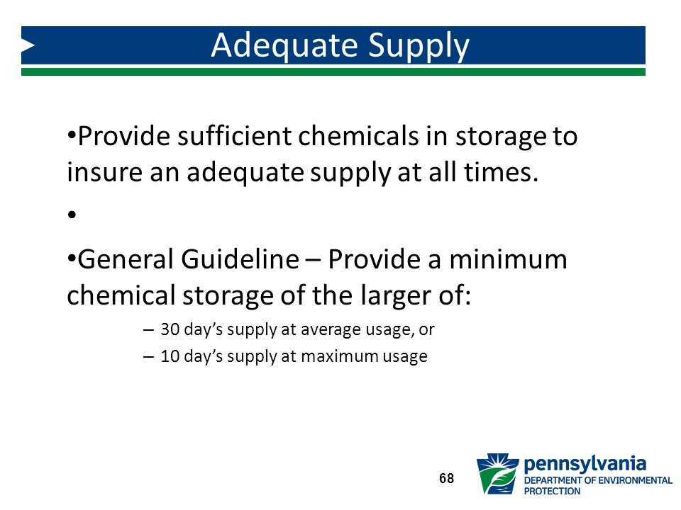 Adequate Supply Provide sufficient chemicals in storage to insure an adequate supply at all times.