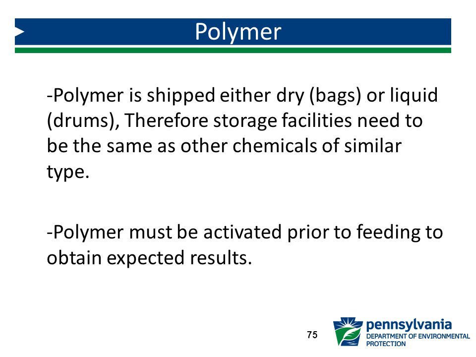 Polymer Polymer is shipped either dry (bags) or liquid (drums), Therefore storage facilities need to be the same as other chemicals of similar type.