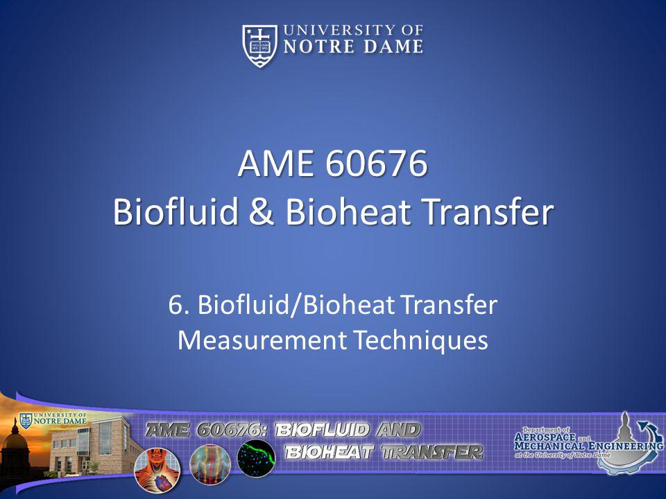 AME 60676 Biofluid & Bioheat Transfer