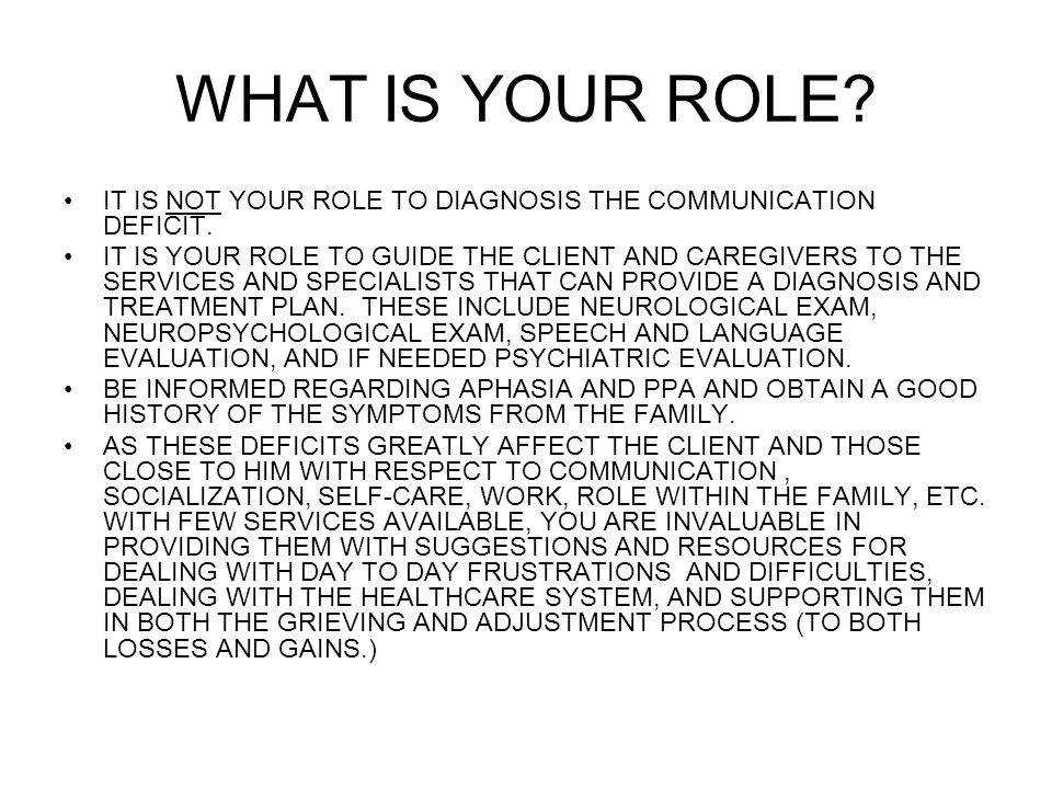 WHAT IS YOUR ROLE IT IS NOT YOUR ROLE TO DIAGNOSIS THE COMMUNICATION DEFICIT.