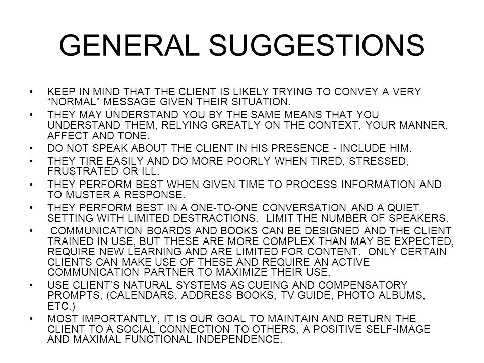 GENERAL SUGGESTIONS KEEP IN MIND THAT THE CLIENT IS LIKELY TRYING TO CONVEY A VERY NORMAL MESSAGE GIVEN THEIR SITUATION.