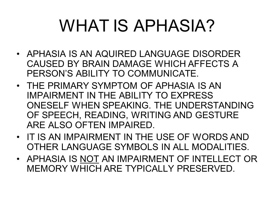 WHAT IS APHASIA APHASIA IS AN AQUIRED LANGUAGE DISORDER CAUSED BY BRAIN DAMAGE WHICH AFFECTS A PERSON'S ABILITY TO COMMUNICATE.
