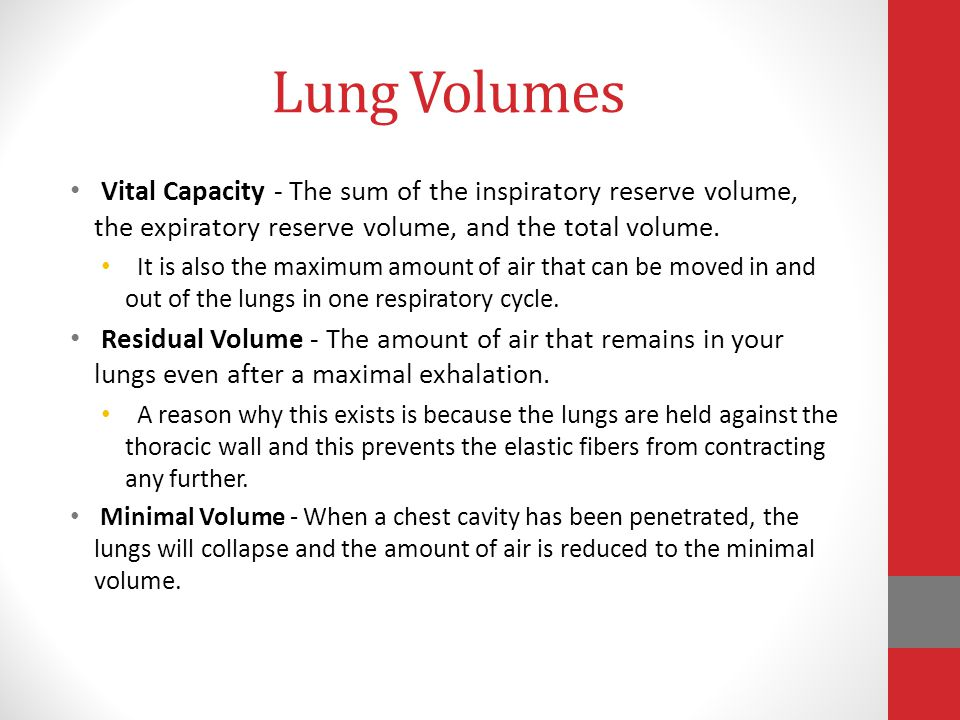 Lung Volumes Vital Capacity - The sum of the inspiratory reserve volume, the expiratory reserve volume, and the total volume.