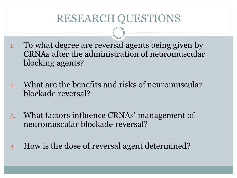 RESEARCH QUESTIONS To what degree are reversal agents being given by CRNAs after the administration of neuromuscular blocking agents