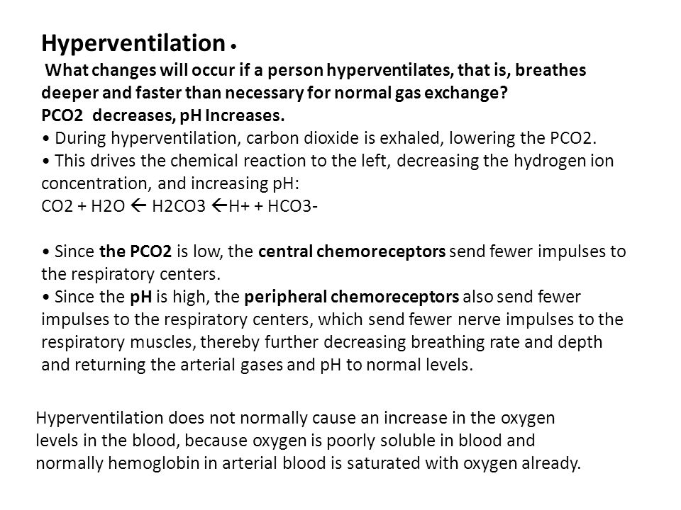 Hyperventilation • PCO2 decreases, pH Increases.