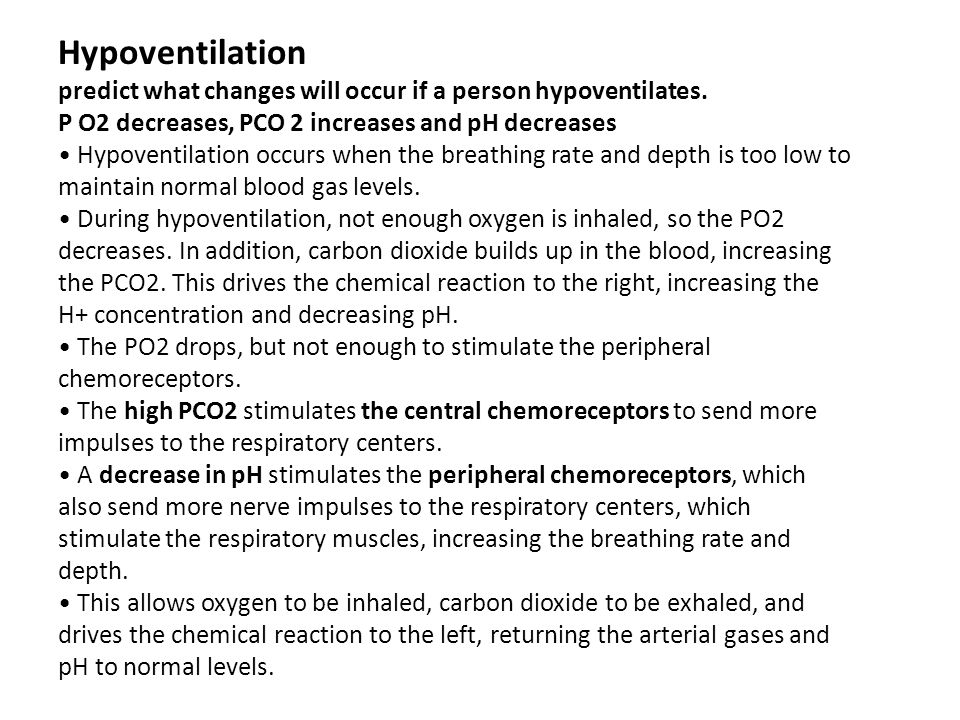 Hypoventilation predict what changes will occur if a person hypoventilates. P O2 decreases, PCO 2 increases and pH decreases.