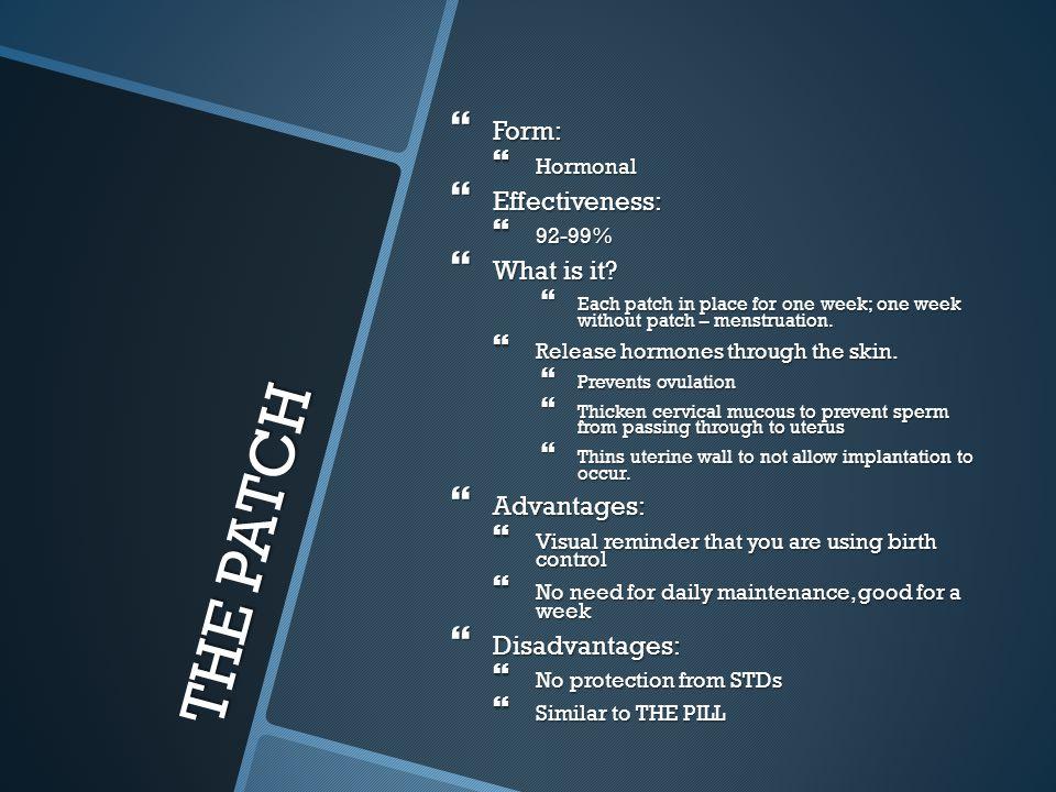 THE PATCH Form: Effectiveness: What is it Advantages: Disadvantages: