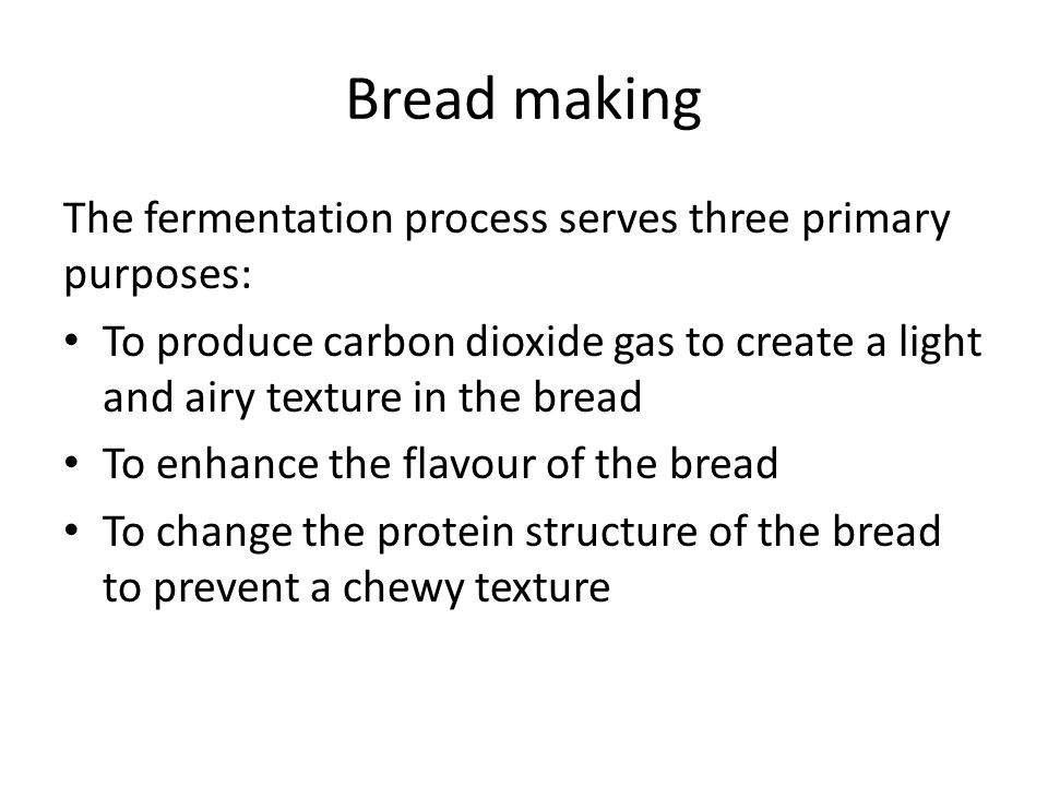 Bread making The fermentation process serves three primary purposes: