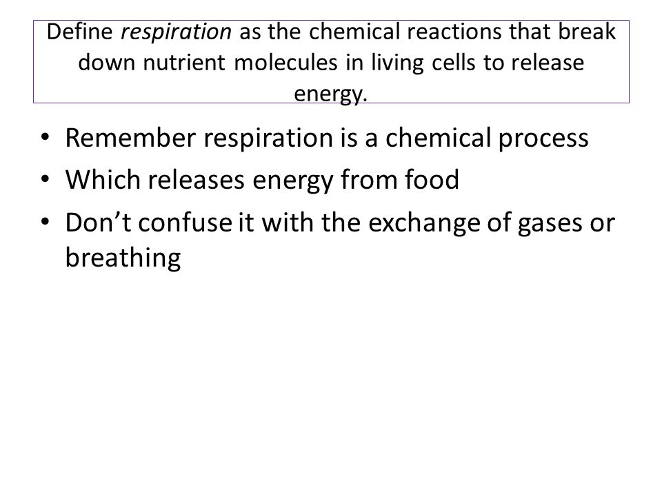 Remember respiration is a chemical process