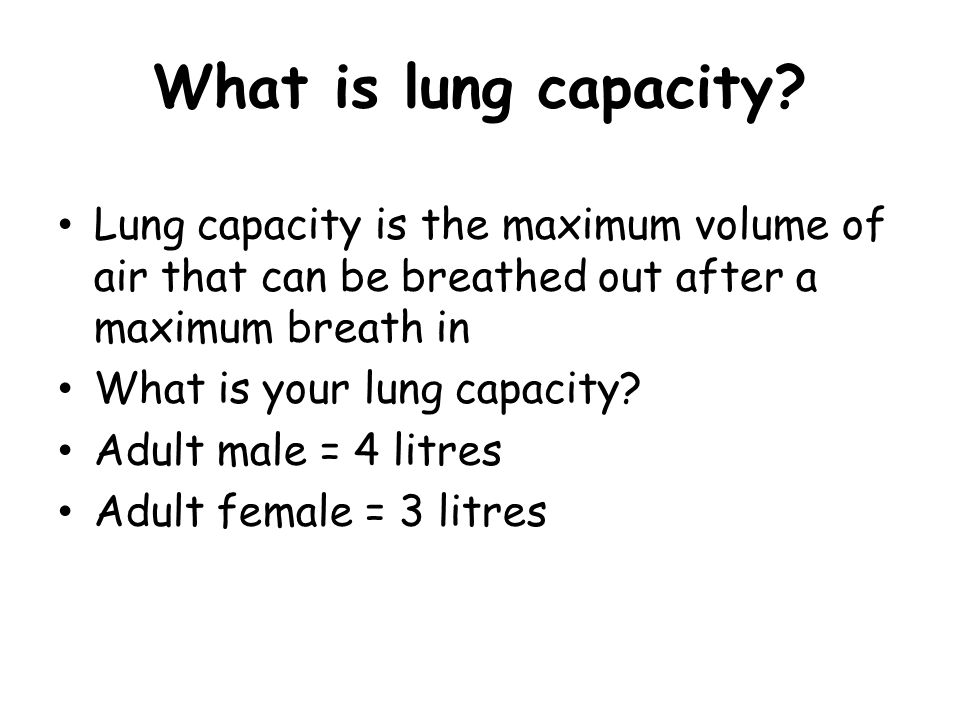 What is lung capacity Lung capacity is the maximum volume of air that can be breathed out after a maximum breath in.