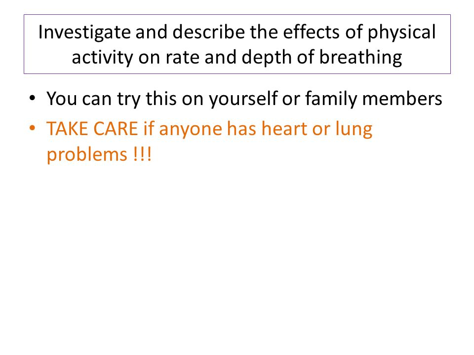 Investigate and describe the effects of physical activity on rate and depth of breathing