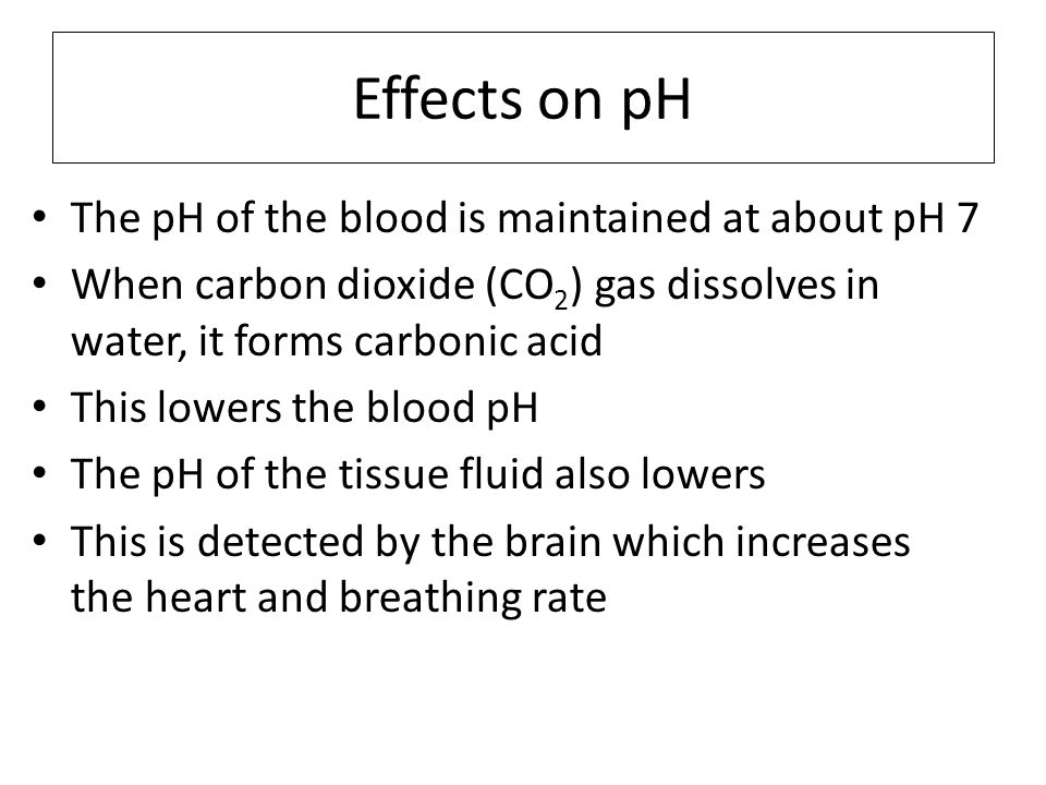 Effects on pH The pH of the blood is maintained at about pH 7