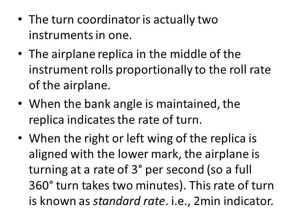 The turn coordinator is actually two instruments in one.