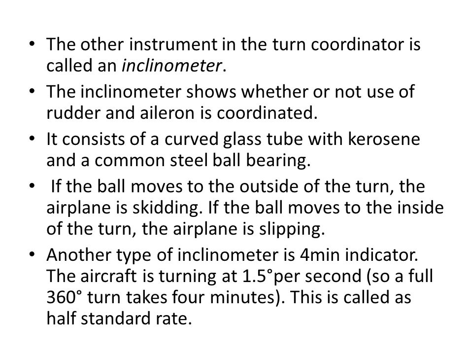 The other instrument in the turn coordinator is called an inclinometer.