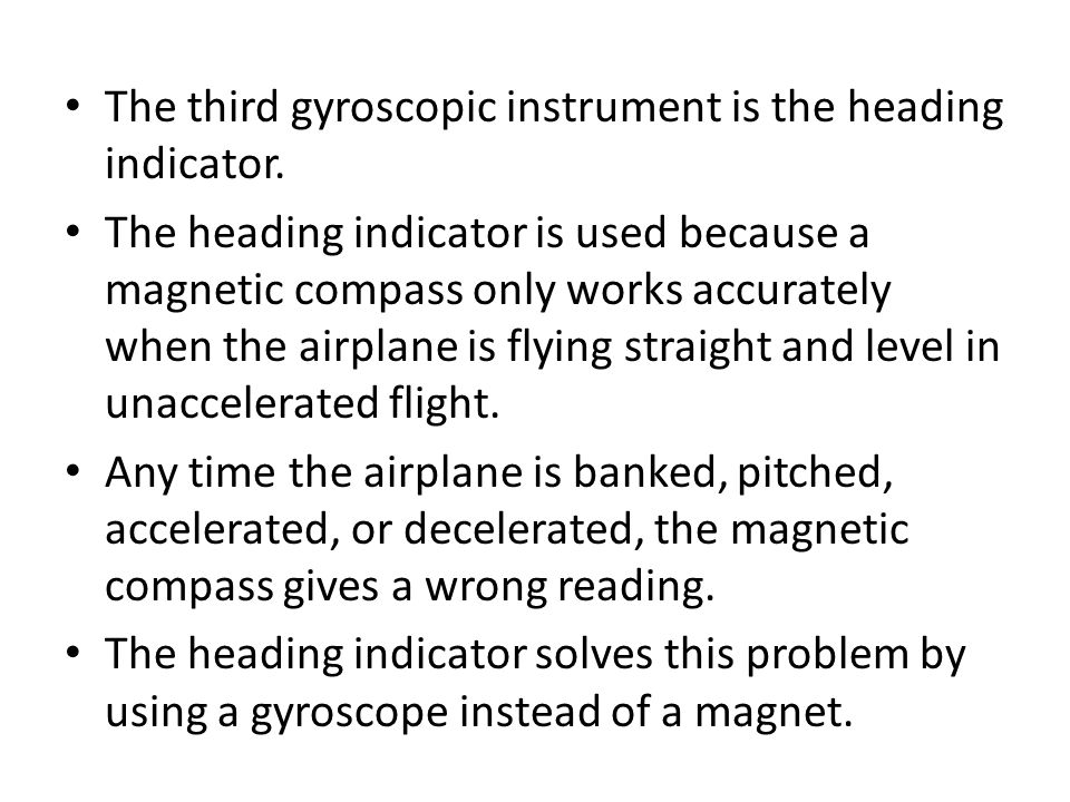 The third gyroscopic instrument is the heading indicator.