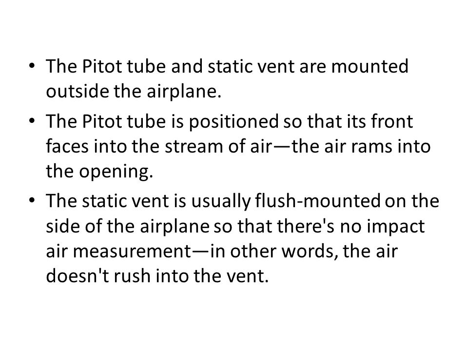 The Pitot tube and static vent are mounted outside the airplane.
