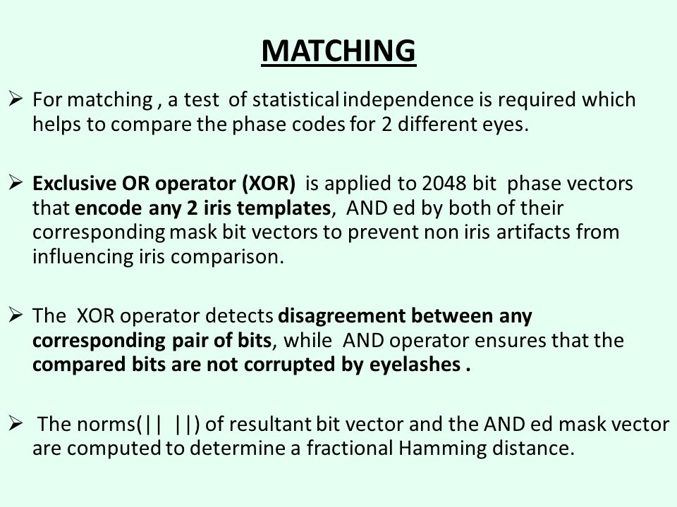 MATCHING For matching , a test of statistical independence is required which helps to compare the phase codes for 2 different eyes.