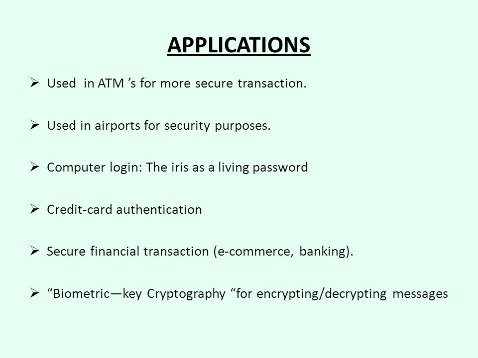 APPLICATIONS Used in ATM 's for more secure transaction.
