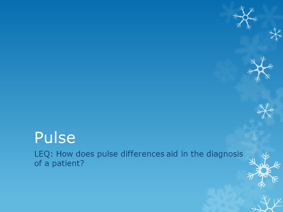 LEQ: How does pulse differences aid in the diagnosis of a patient