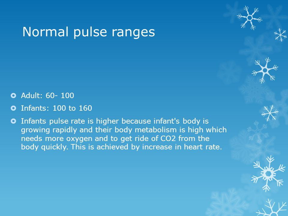 Normal pulse ranges Adult: 60- 100 Infants: 100 to 160