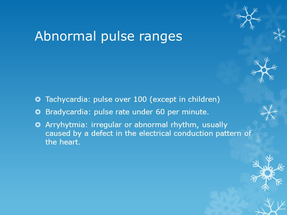 Abnormal pulse ranges Tachycardia: pulse over 100 (except in children)