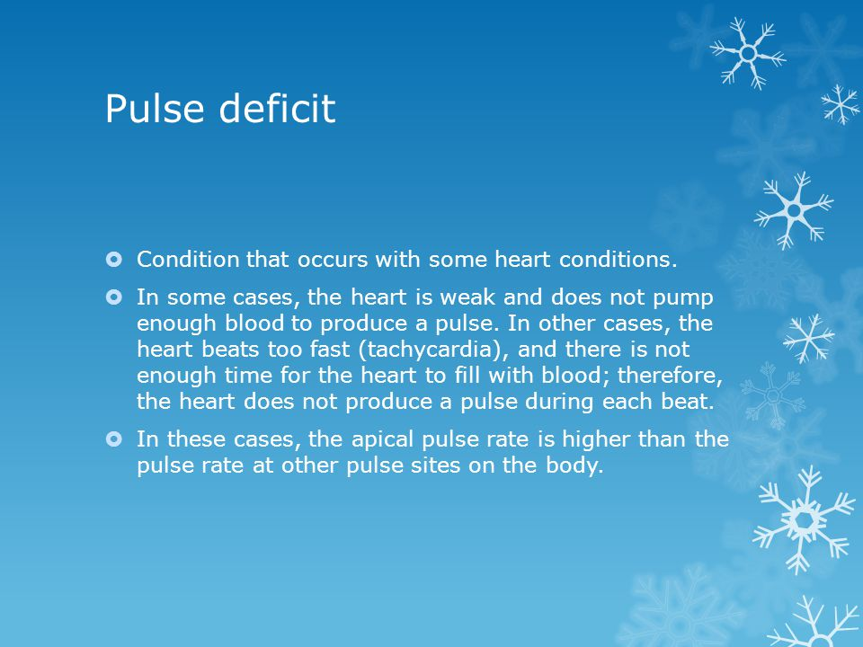 Pulse deficit Condition that occurs with some heart conditions.