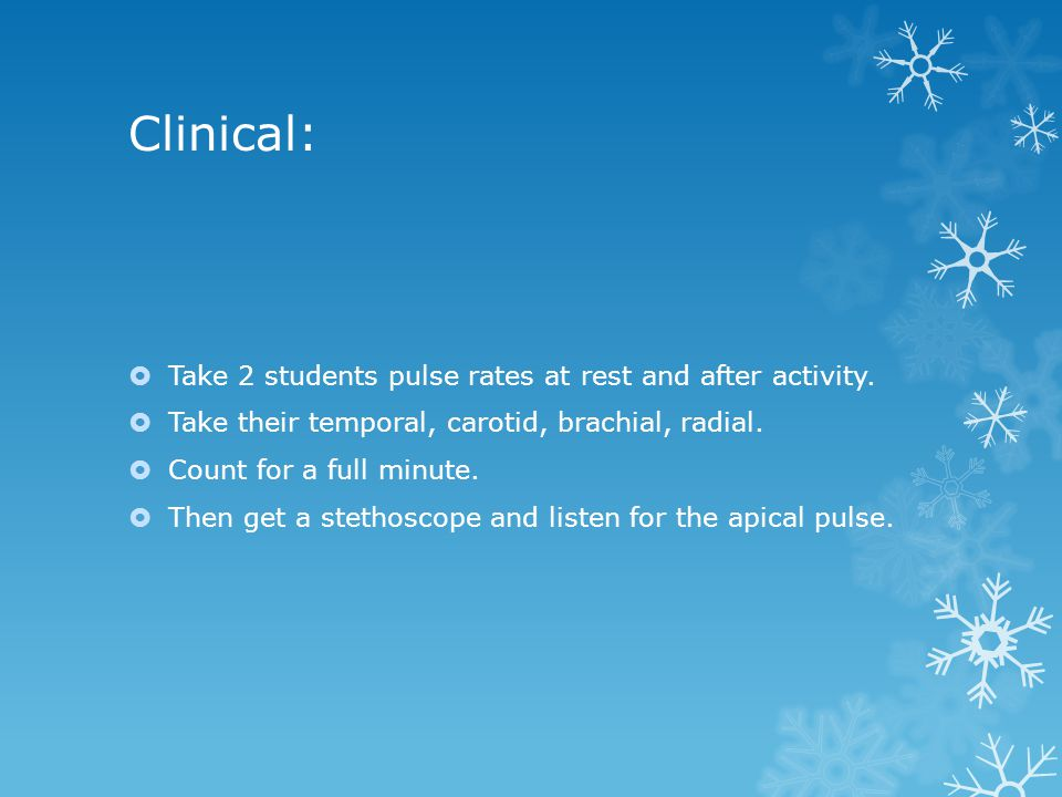 Clinical: Take 2 students pulse rates at rest and after activity.