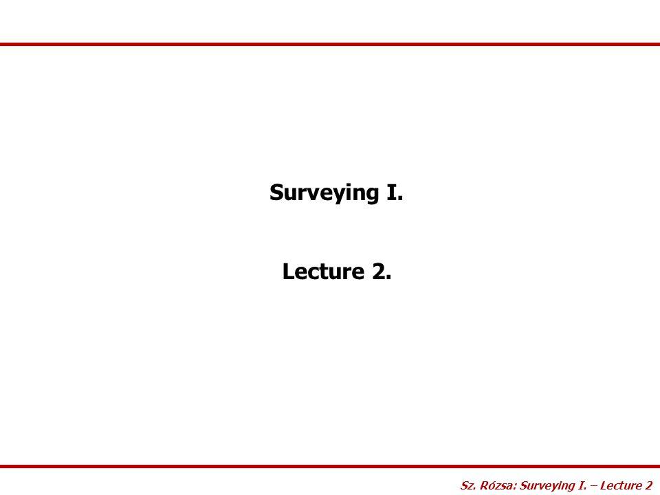 Sz. Rózsa: Surveying I. – Lecture 2