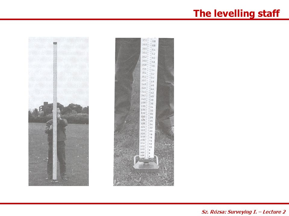 The levelling staff Sz. Rózsa: Surveying I. – Lecture 2