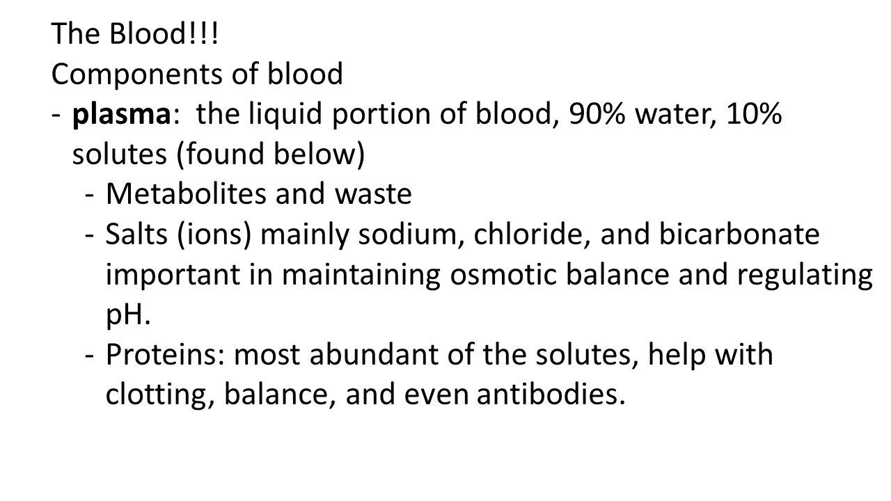The Blood!!! Components of blood. plasma: the liquid portion of blood, 90% water, 10% solutes (found below)