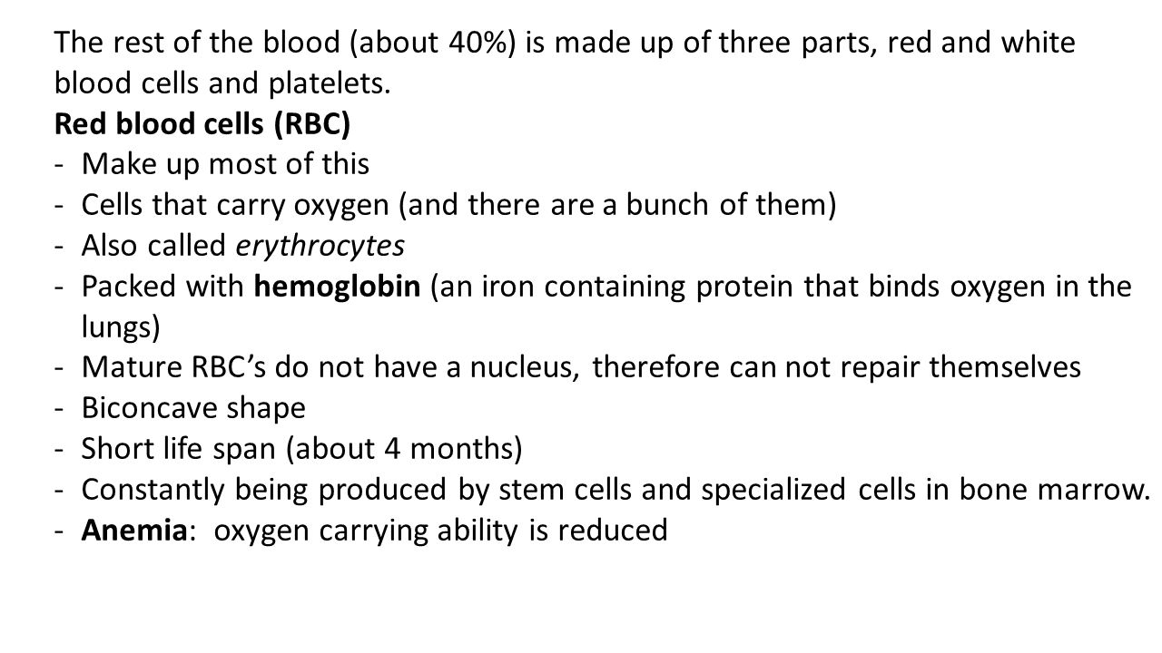 The rest of the blood (about 40%) is made up of three parts, red and white blood cells and platelets.