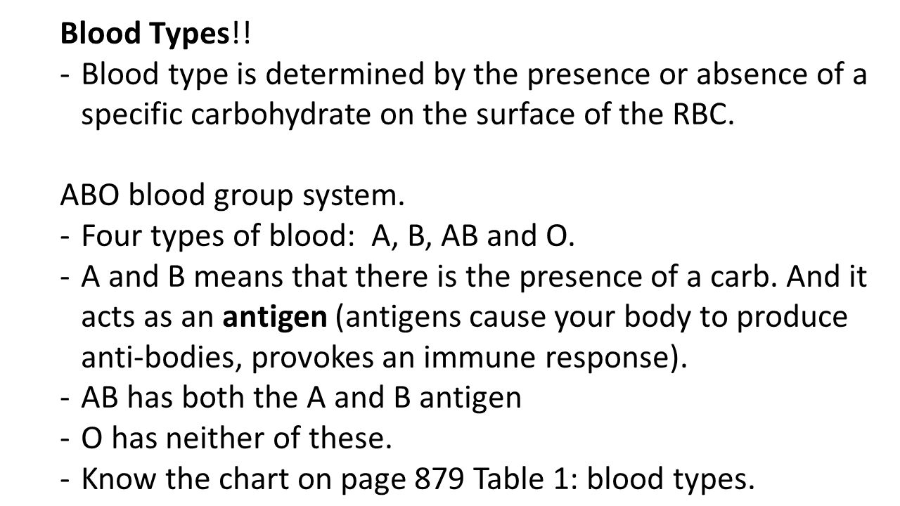 Blood Types!! Blood type is determined by the presence or absence of a specific carbohydrate on the surface of the RBC.