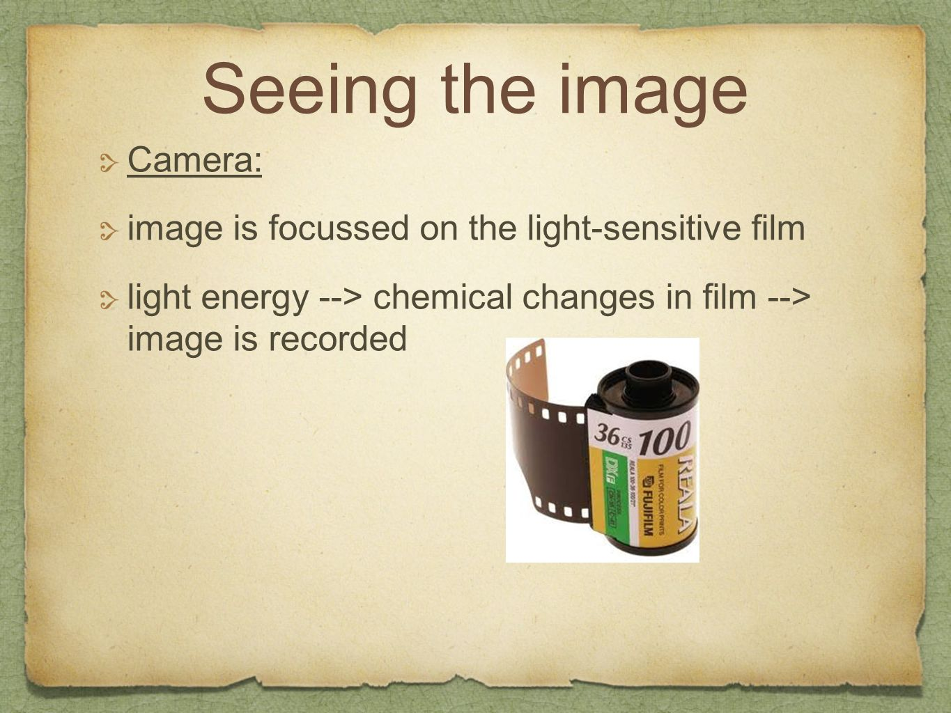 Seeing the image Camera: image is focussed on the light-sensitive film