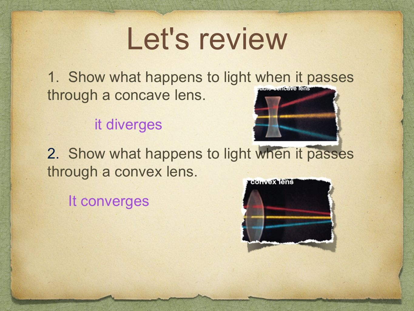 Let s review 1. Show what happens to light when it passes through a concave lens. it diverges.