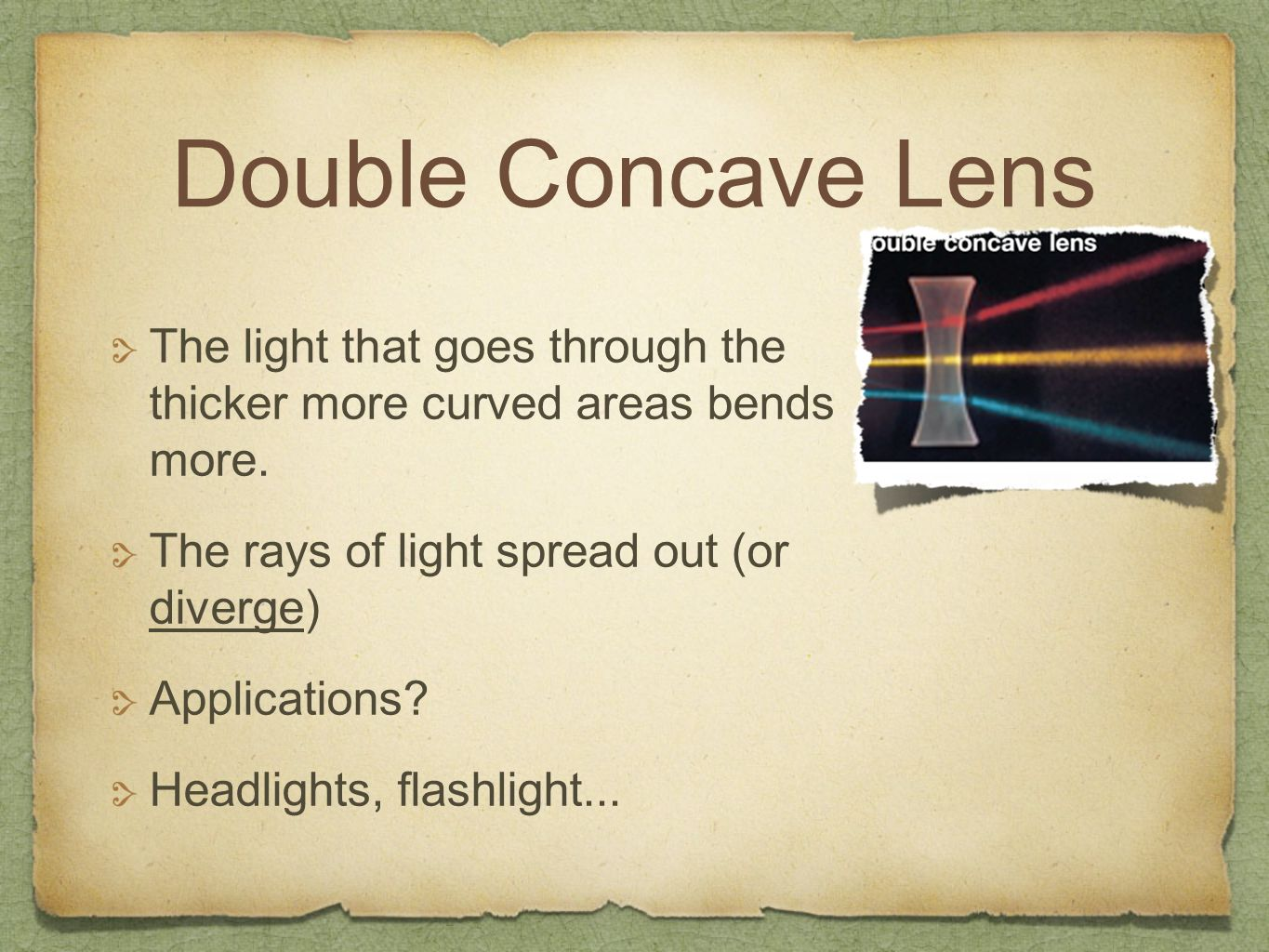 Double Concave Lens The light that goes through the thicker more curved areas bends more. The rays of light spread out (or diverge)