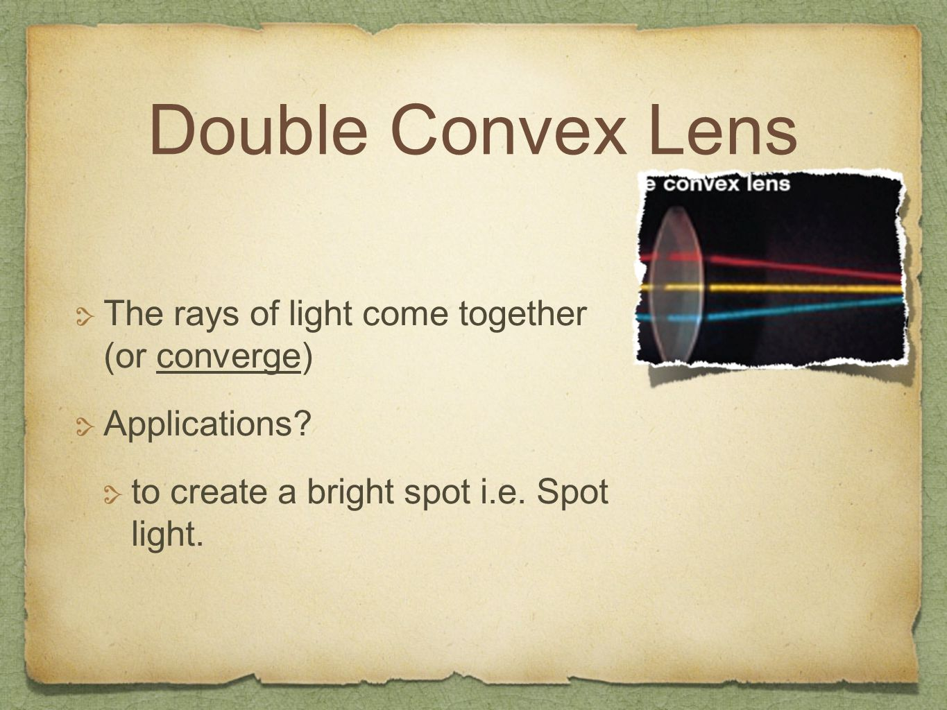 Double Convex Lens The rays of light come together (or converge)