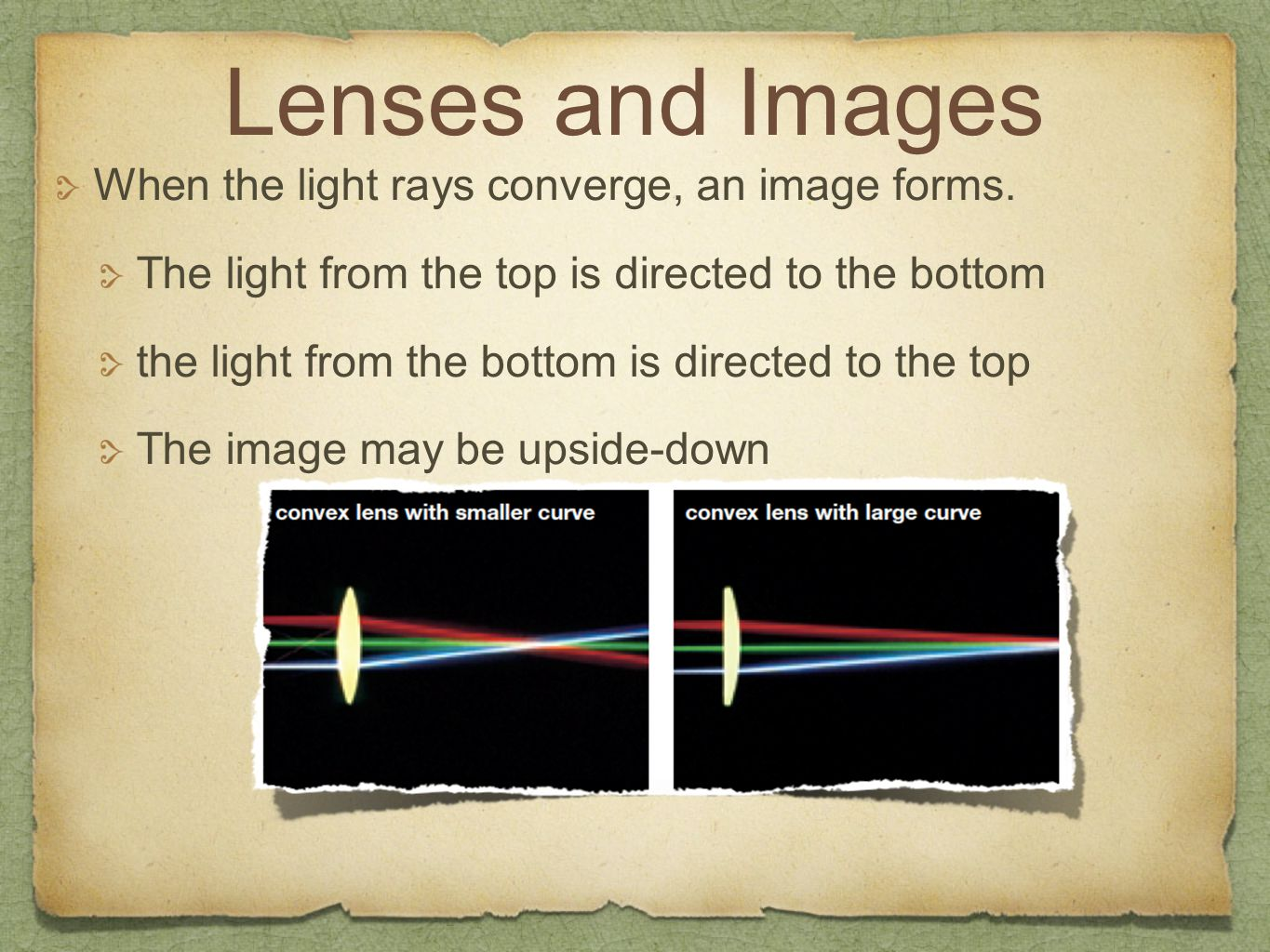 Lenses and Images When the light rays converge, an image forms.