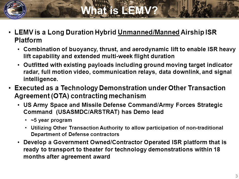 What is LEMV LEMV is a Long Duration Hybrid Unmanned/Manned Airship ISR Platform.