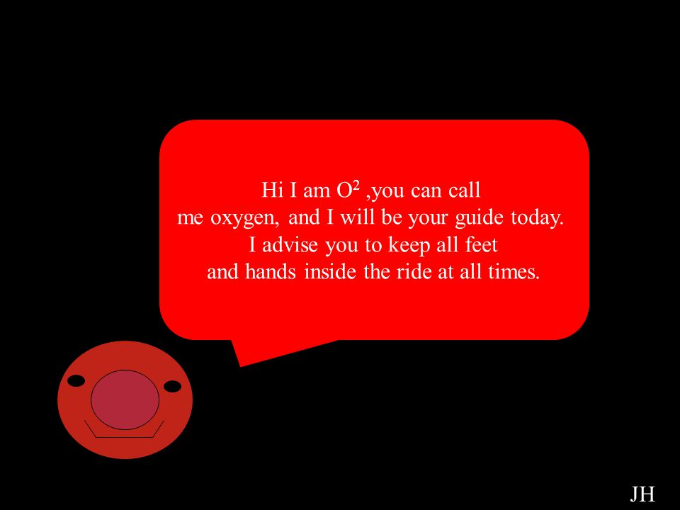 Oxygen Cell Hi I am O2 ,you can call