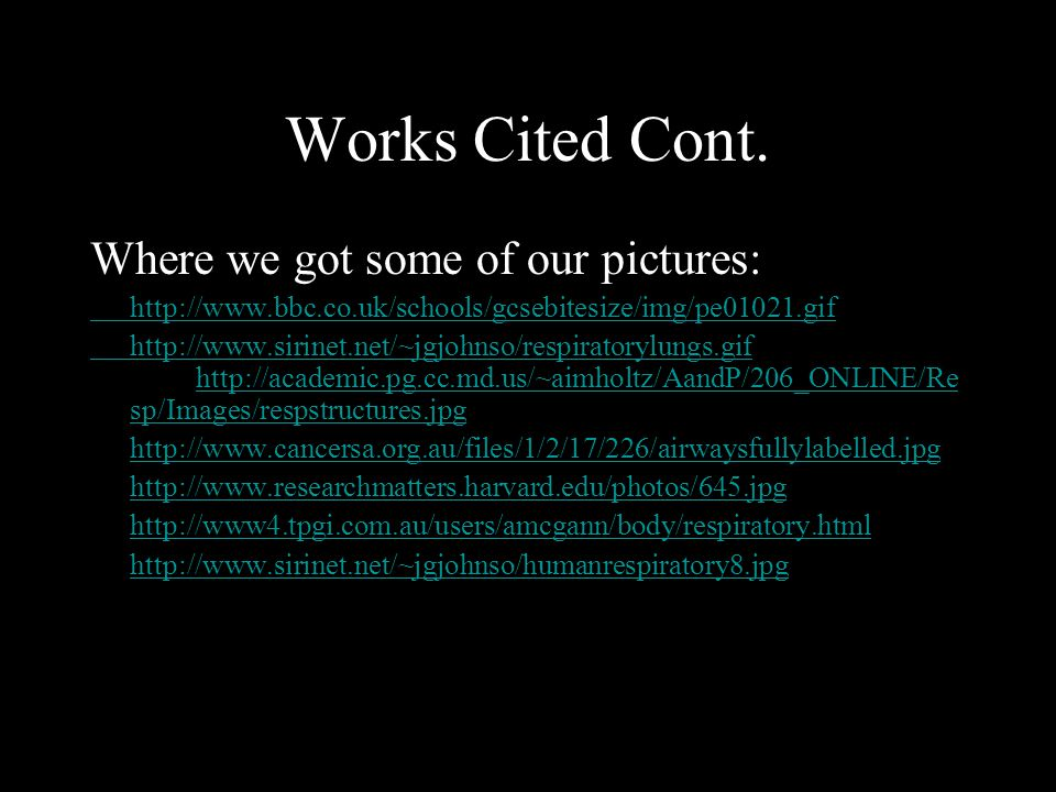 Works Cited Cont. Where we got some of our pictures: