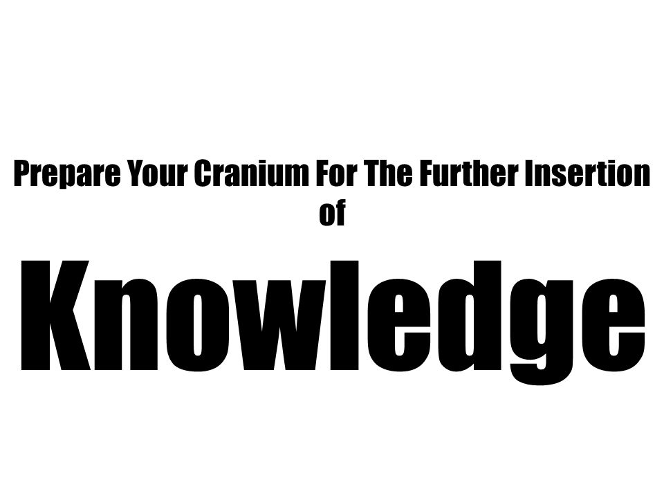Prepare Your Cranium For The Further Insertion of
